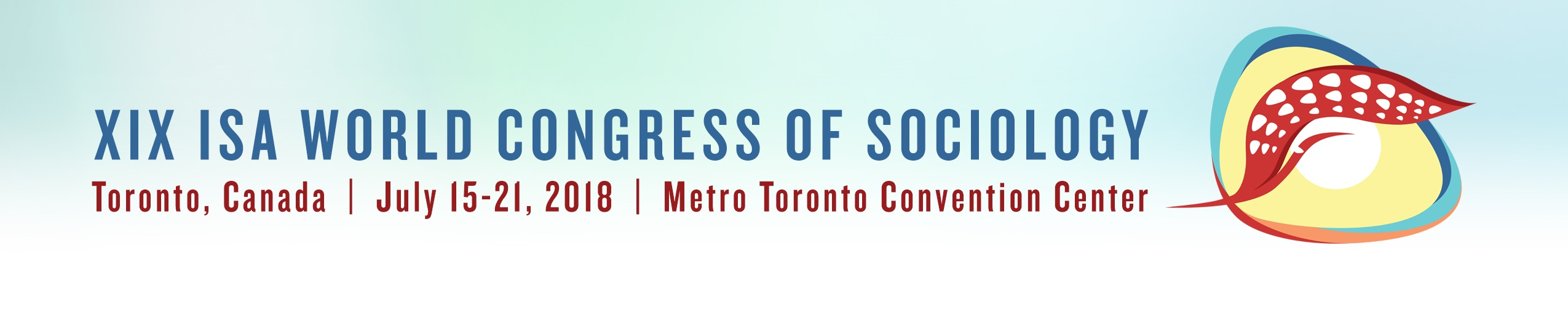 XIX ISA World Congress of Sociology (July 15-21, 2018): https://www.isa-sociology.org/en/conferences/world-congress/toronto-2018/